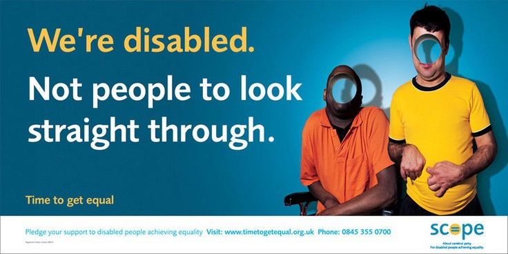 "Two people with disability are pictured to the right of screen in front of a blue backdrop. A hole that shows the blue background behind is where their faces would be. The words ""we're disabled, not people to look straight through"" are displayed."